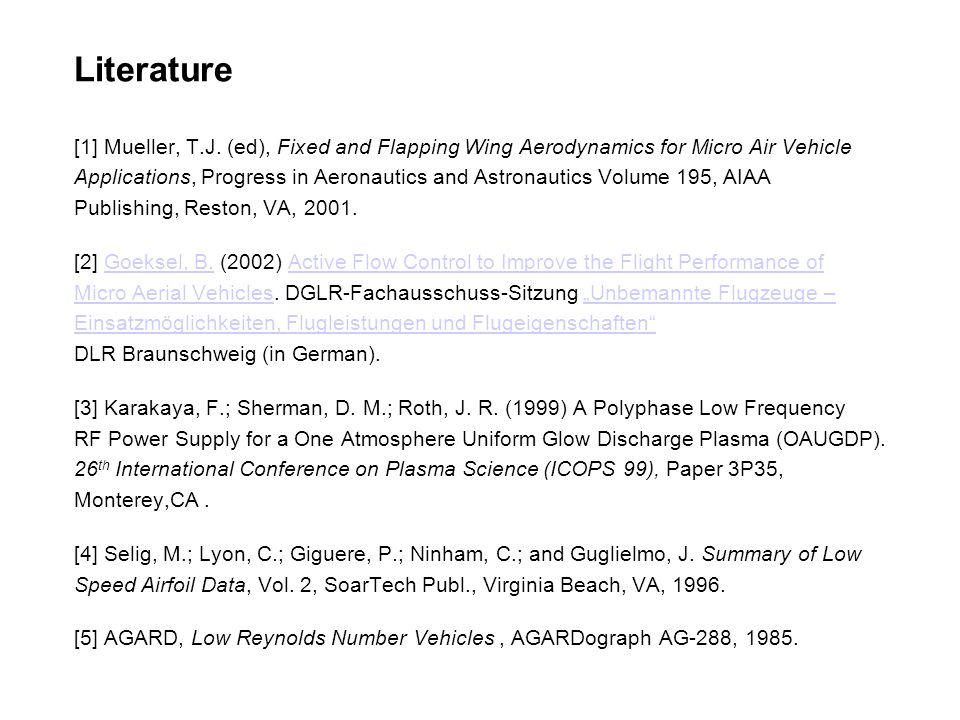 Literature [1] Mueller, T.J. (ed), Fixed and Flapping Wing Aerodynamics for Micro Air Vehicle.